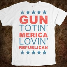 Gun Totin' Bible Thumpin' Republican-Unisex White T-Shirt from Skreened. T Shirt Fun, Raised Right, Harry Potter Shirts, Southern Belle, Simply Southern, Swagg, Dress Me Up, Make Me Smile, Style Me