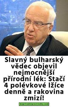 Slavný bulharský vědec objevil nejmocnější přírodní lék: Stačí 4 polévkové lžíce denně a rakovina zmizí!