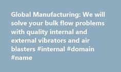 Global Manufacturing: We will solve your bulk flow problems with quality internal and external vibrators and air blasters #internal #domain #name http://kansas-city.remmont.com/global-manufacturing-we-will-solve-your-bulk-flow-problems-with-quality-internal-and-external-vibrators-and-air-blasters-internal-domain-name/  # G lobal Manufacturing, Inc. offers a wide range of both rotary and linear vibrators, internal concrete vibrators, and Air Blasters for handling bulk material flow problems…