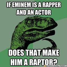 If Eminem Is A Rapper And An Actor   Does That Make Him A Raptor