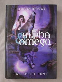 ☆ Alpha & Omega Call of the Hunt:  Cry Wolf + Hunting Ground + Fair Game .:+:. by Patricia Briggs ☆