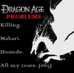 """Killing. Mabari. Hounds. All my tears. (063)"""