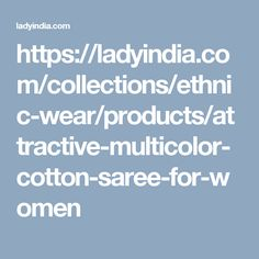 https://ladyindia.com/collections/ethnic-wear/products/attractive-multicolor-cotton-saree-for-women
