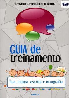 Guia de Treinamento - Fala, Leitura, Escrita e Ortografia - Vol. 01
