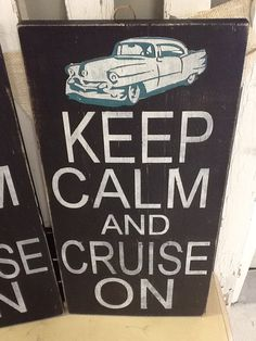 Keep Calm and Cruise On Hand Painted Sign Classic Car by girlinair, $55.00