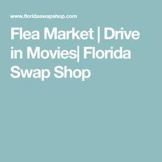 Flea Market | Drive in Movies| Florida Swap Shop