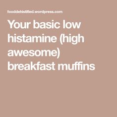 Your basic low histamine (high awesome) breakfast muffins