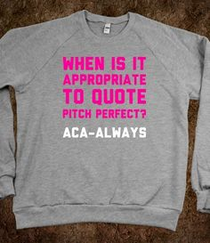 When To Quote Pitch Perfect. For my Kelsey