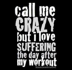 """""""I Love Suffering the Day After My Workout"""" #motivation"""