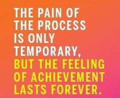 The Pain Of Process Is Only Temporary...