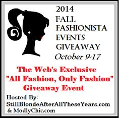 Fall Fashionsta Event Giveaway 2014  Oct. 9-17  http://stillblondeafteralltheseyears.com/2014/08/fall-fashionista-events-2014-coming-oct-9-17/ THE largest Fashion Giveaway Event on the Internet. Be sure to stop in and enter all 108 blogs+ and for $26,000+ in prizes. Grand Prize Sponsor  TBA