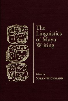 Rich Blog on May Glyphs & more. Links aplenty. Cover of The Linguistics of Maya Writing