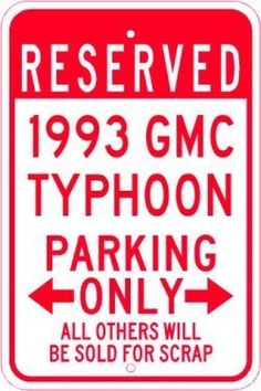 1993 93 GMC TYPHOON Parking Sign - 10 x 14 Inches by The Lizton Sign Shop. $14.99. Aluminum Brand New Sign. Rounded Corners. Predrillied for Hanging. 10 x 14 Inches. Great Gift Idea. 1993 93 GMC TYPHOON Parking Sign 10 x 14 Inches, A BRAND NEW SIGN!! Made of aluminum and high quality vinyl lettering and graphics this sign is available in 3 Different Sizes. Made to last for years outdoors the sign is nice enough to display indoors. Comes with two holes pre-punched for easy instal...