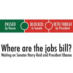 Wondering where the jobs are? Just ask Senator Harry Reid. He has dozens of House-passed jobs bills just sitting on 's desk awaiting action, including the SKILLS Act which helps long-term unemployed get training often needed to re-enter the workforce.