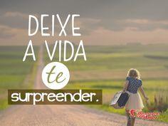 Deixe a vida te surpreender! #vida #surpresa  #mca