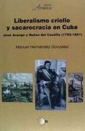 Liberalismo criollo y sacarocracia en Cuba: José Arango y Núñez del Castillo (1765-1851) / Manuel Hernández González. http://absysnetweb.bbtk.ull.es/cgi-bin/abnetopac01?TITN=508374