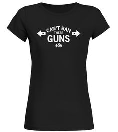 Cant ban these guns funny gym weight lifting t-shirt
