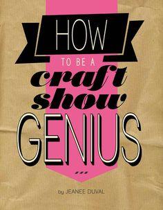 How To Be A Craft Show Genius http://www.craftmakerpro.com/blog/business-tips/craft-show-genius/