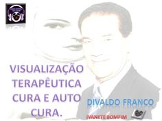 VISUALIZAÇÃO TERAPEUTICA DE CURA E AUTOCURA COM DIVALDO FRANCO - COMPLETO!