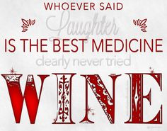 Whoever said laughter is the best medicine clearly never tried wine.