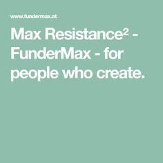 Max Resistance² - FunderMax - for people who create.
