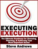 Free Kindle Book -   Executing Execution:  The Ultimate Roadmap for Choosing, Planning, & Achieving Your Most Important Goals! Check more at http://www.free-kindle-books-4u.com/business-moneyfree-executing-execution-the-ultimate-roadmap-for-choosing-planning-achieving-your-most-important-goals/