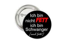 Ich bin nicht FETT ich bin Schwanger (und fett!) Button  Der Button hat einen Durchmesser von 38mm und kann mit seiner Sicherheitsnadel problemlo...