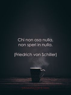 Chi non osa nulla, non speri in nulla. (Friedric… for the Day # 20 February Whoever dares nothing, does not hope for anything. Popular Quotes, Best Quotes, For You Song, Inspirational Phrases, Sarcastic Quotes, Good Advice, Dares, Words Quotes, Philosophy