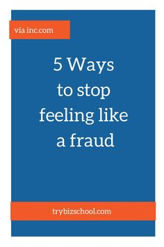 5 Ways to Stop Feeling Like a Fraud.  These feelings have been holding entrepreneurs back for far too long. It's time to ditch them so you can grow your business.