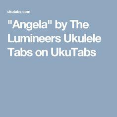 """""""Angela"""" by The Lumineers Ukulele Tabs on UkuTabs"""