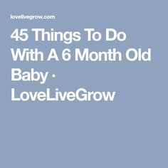 45 Things To Do With A 6 Month Old Baby · LoveLiveGrow