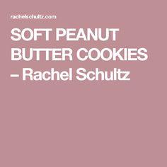 SOFT PEANUT BUTTER COOKIES – Rachel Schultz