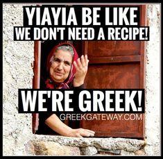Yiayia be like we don't need a recipe! We're Greek! Greek Memes, Funny Greek, Greek Quotes, Greek Sayings, Learn Greek, Greece Pictures, Student Memes, Greek Restaurants, Greek Language
