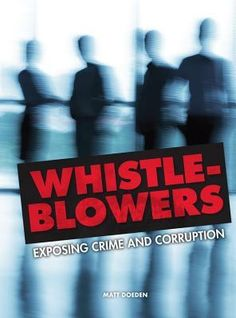 364.41 DOE-Whistle-Blowers: Exposing Crime and Corruption-Sex abuse. Government spying. Lawlessness in a police force. These aren't the makings for crime novelsthey're real stories uncovered by whistle-blowers with knowledge of deep, dark secrets. Whistle-blowers expose outrages that come to their attention through access to confidential materials or witnessing illicit behavior.
