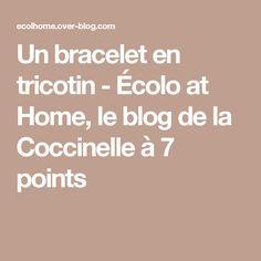 Un bracelet en tricotin - Écolo at Home, le blog de la Coccinelle à 7 points