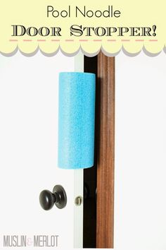 Door stoppers made from pool noodles!