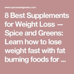 8 Best Supplements for Weight Loss — Spice and Greens: Learn how to lose weight fast with fat burning foods for a flat stomach.