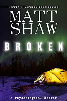 Broken: A Psychological Horror:   The challenge was an 8 day sledding expedition in the Arctic Circle. A challenge booked as a way of escaping the mundane life back in England. He knew it was going to be hard but he had no idea it was going to be this hard and - on the lead up to the trip - never once did he think he would be physically broken...br /br /From Matt Shaw (author of Sick B*stards, PORN and Rotting Dead F*cks) comes a new psychological horror...