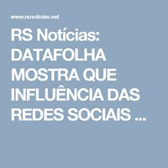 RS Notícias: DATAFOLHA MOSTRA QUE INFLUÊNCIA DAS REDES SOCIAIS ...