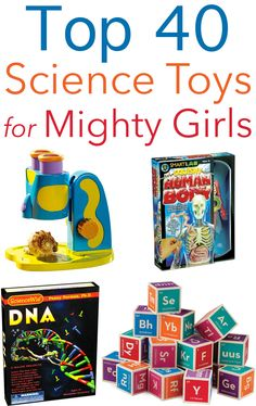 Top 40 Science Toys for Mighty Girls from Tots to Teens
