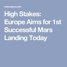 High Stakes: Europe Aims for 1st Successful Mars Landing Today
