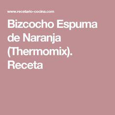 Bizcocho Espuma de Naranja (Thermomix). Receta