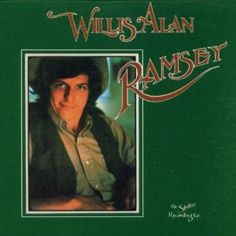 Willis Alan Ramsey - His one and only masterpiece from the 70's.  Do yourself a favor and listen to it