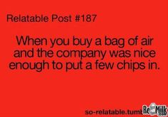One time is was actually one fourth full wasn't that just kind of them. I love buying bags of air when they come with a few chips.