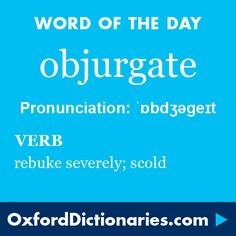 Word of the Day: objurgate Click through to the full definition, audio pronunciation, and example sentences: http://www.oxforddictionaries.com/definition/english/objurgate  #WOTD #wordoftheday