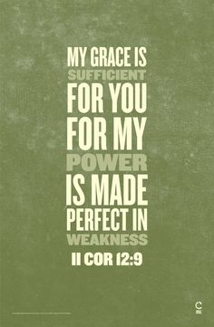 II Cor 12:9. I know that God's Grace is sufficient to cover all my needs and to handle all my problems.He promised to never leave or forsake me and I place my trust  and Faith in Him.