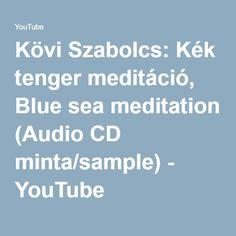 Kövi Szabolcs: Kék tenger meditáció, Blue sea meditation (Audio CD minta/sample) - YouTube