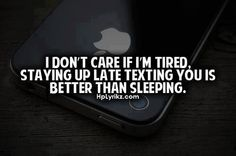 cute :) texting you is better than sleeping