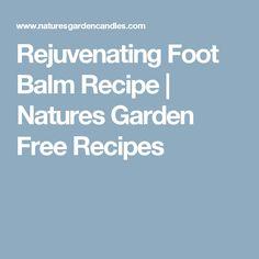 Rejuvenating Foot Balm Recipe | Natures Garden Free Recipes