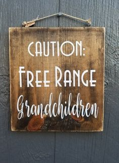Wood sign Caution: Free Range Grandchildren Measures approximately x 12 inches. Funny Wood Signs, Wood Signs Sayings, Diy Wood Signs, Rustic Signs, Sign Quotes, Homemade Wood Signs, Country Wood Signs, Cute Signs, Funny Welcome Signs